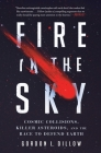 Fire in the Sky: Cosmic Collisions, Killer Asteroids, and the Race to Defend Earth Cover Image