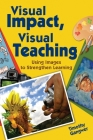 Visual Impact, Visual Teaching: Using Images to Strengthen Learning Cover Image