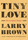 Tiny Love: The Complete Stories of Larry Brown Cover Image