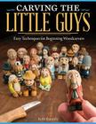 Carving the Little Guys: Easy Techniques for Beginning Woodcarvers Cover Image