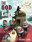 The God of Logic: A Deductive Debunking of Unscientific Atheism Cover Image