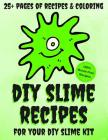 DIY Slime Recipes and Coloring Book For Your DIY Slime Kit: Classic, Fluffy, Magnetic, Glitter, Floam, Flubber, Unicorn Shampoo, Sand and Hazelnut Sli Cover Image