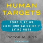 Human Targets Lib/E: Schools, Police, and the Criminalization of Latino Youth Cover Image
