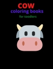 cow coloring book for toddlers: An Kids Coloring Book with Fun Easy and Relaxing Coloring Pages Cow Inspired Scenes and Designs for Stress. Cover Image