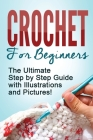 Crochet: Crochet for Beginners: The Ultimate Step by Step Guide with Illustrations and Pictures! Cover Image