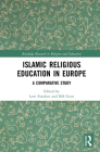Islamic Religious Education in Europe: A Comparative Study (Routledge Research in Religion and Education) Cover Image