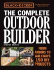 Black & Decker The Complete Outdoor Builder, Updated Edition: From Arbors to Walkways - 150 DIY Projects Cover Image