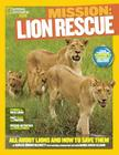 Mission: Lion Rescue: All about Lions and How to Save Them Cover Image