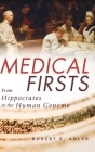 Medical Firsts: From Hippocrates to the Human Genome Cover Image