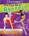 You Can Be a Gymnast (Let's Get Moving!) Cover Image