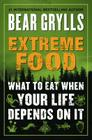 Extreme Food: What to Eat When Your Life Depends on It Cover Image