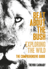 Beat about the Bush: Exploring the Wild – The Comprehensive Guide Cover Image