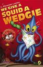 We Give a Squid a Wedgie Cover Image