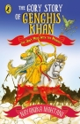 Gory Story Of Genghis Khan: Aka Don't Mess With The Mongols Cover Image