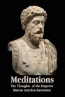 Meditations - The Thoughts of the Emperor Marcus Aurelius Antoninus - With Biographical Sketch, Philosophy Of, Illustrations, Index and Index of Terms Cover Image