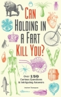 Can Holding in a Fart Kill You?: Over 150 Curious Questions and Intriguing Answers (Fascinating Bathroom Readers) Cover Image