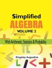 Simplified Algebra (Volume 2): With Arithmetic, Statistics and Probability Cover Image
