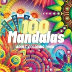 100 Mandalas Adult Coloring Book: 100 Most Beautiful and Relaxing Mandalas for Stress Relief and Relaxation, The Ultimate Collection of Mandala Patter Cover Image