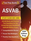 ASVAB Study Guide 2021-2022: ASVAB Book and Practice Test Questions for the Armed Services Vocational Aptitude Battery Exam [10th Edition Prep] Cover Image