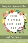 Recipe Keepsake Book From Mum: Create Your Own Recipe Book Cover Image