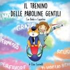 Il Trenino delle Paroline Gentili, con Bimba e Cagnolino: Favola illustrata per bambini! Una fantastica avventura alla scoperta della gentilezza e del Cover Image