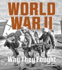 World War II: Why They Fought (What Were They Fighting For?) Cover Image