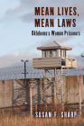 Mean Lives, Mean Laws: Oklahoma's Women Prisoners (Critical Issues in Crime and Society) Cover Image