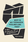 Why Is My Teenager Feeling Like This?: A Guide for Helping Teens Through Anxiety and Depression Cover Image