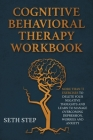 Cognitive Behavioral Therapy Workbook: More Than 11 Exercises to Delete Negative Thoughts and Learn to Manage Overcoming Depression, Worries And Anxie Cover Image