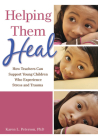 Helping Them Heal: How Teachers Can Support Young Children Who Experience Stress and Trauma Cover Image