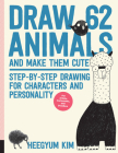 Draw 62 Animals and Make Them Cute: Step-by-Step Drawing for Characters and Personality  *For Artists, Cartoonists, and Doodlers* Cover Image