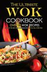 The Ultimate Wok Cookbook - Over 25 Wok Recipes: One of the Best Wok Cooking Books You Will Ever Find Cover Image