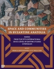 Space and Communities in Byzantine Anatolia: Papers From the Fifth International Sevgi Gönül Byzantine Studies Symposium Cover Image