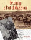 Becoming a Part of My History: Through Images & Stories of My Ancestors Cover Image