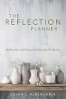 The Reflection Planner: Reflection, Self-Care, and Growth for Moms Cover Image