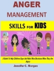 Anger Management Skills For Kids: A Guide To Help Children Cope And Make Wise Decisions When They Are Angry Cover Image