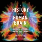 A History of the Human Brain: From the Sea Sponge to Crispr, How Our Brain Evolved Cover Image
