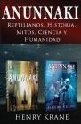 Anunnaki: Reptilianos, Historia, Mitos, Ciencia y Humanidad Cover Image