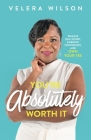 You're Absolutely Worth It: Release Self-Doubt, Embrace Confidence, and Own Your Yes Cover Image