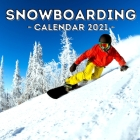 Snowboarding: Calendar 2021, Cute Gift Idea For Snowboarding Lovers Men And Women Cover Image