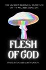 Flesh of God: The Sacred Mushroom Tradition of the Mazatec Shamans Cover Image