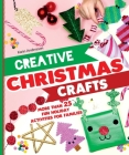 Creative Christmas Crafts: More Than 25 Fun Holiday Activities for Families Cover Image