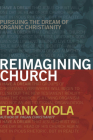 Reimagining Church: Pursuing the Dream of Organic Christianity Cover Image