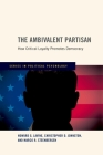 Ambivalent Partisan: How Critical Loyalty Promotes Democracy Cover Image