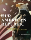 Our American Republic: God Blessed America ... a land choice above all other lands: God Blessed America ... a land choice above all other lan Cover Image