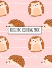 Hedgehog Coloring Book: Hedgehog Lover Gifts for Toddlers, Kids or Adult Relaxation - Cute Stress Relief Animal Birthday Coloring Book Made in Cover Image