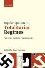 Popular Opinion in Totalitarian Regimes: Fascism, Nazism, Communism Cover Image
