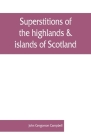 Superstitions of the highlands & islands of Scotland Cover Image