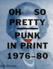 Oh So Pretty: Punk in Print 1976-1980 Cover Image