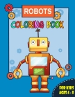 Robots Coloring Book for Kids Ages 4-8: Great Gift for Boys & Girls, Over 40 Unique and Cool Coloring Pages, for kids all ages. Cover Image